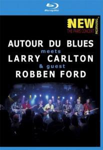 Autour Du Blues meets Larry Carlton  guest Robben Ford New Morning The Paris Concert (Blu-ray)