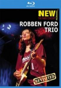 Robben Ford Trio New Morning The Paris Concert Revisited (Blu-ray)
